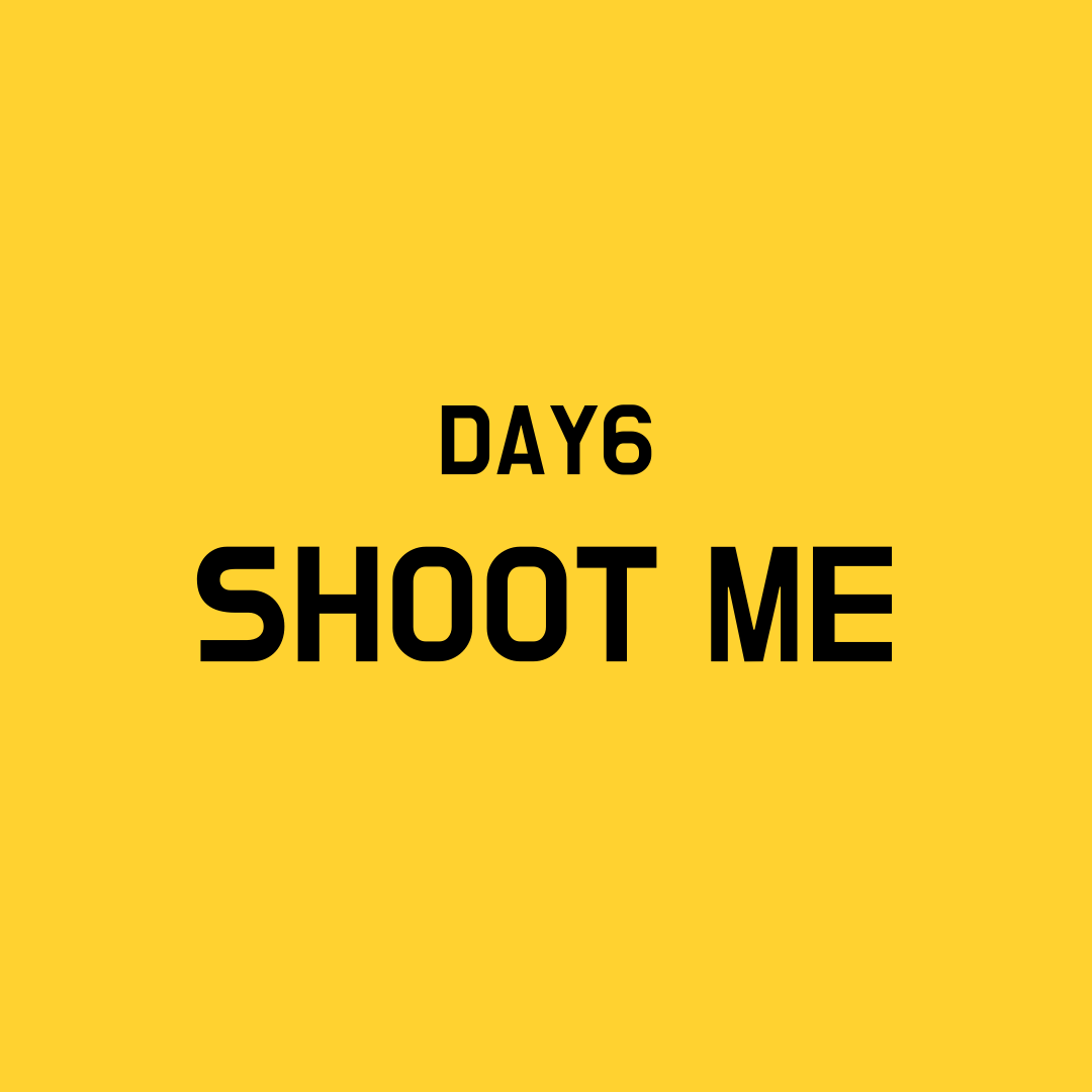 Day6 Shoot Me