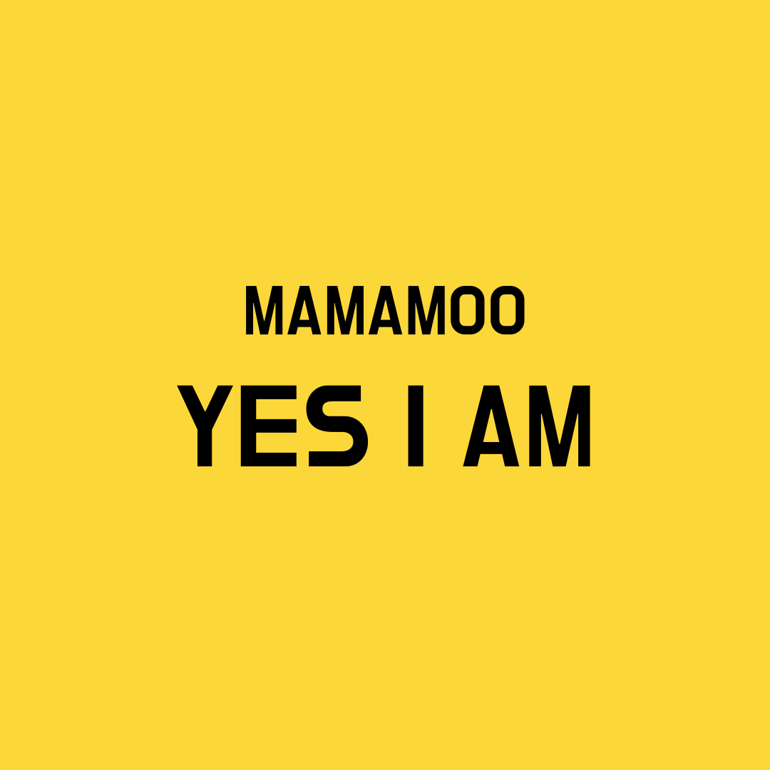 Mamamoo Yes I Am