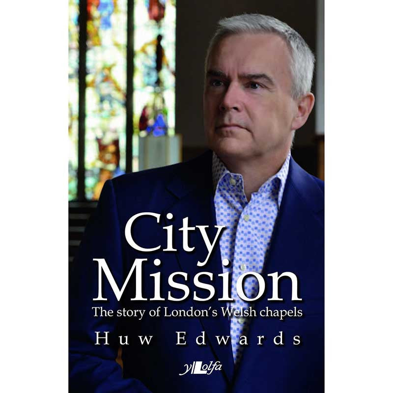 City Mission: London's Welsh Chapels - Huw Edwards