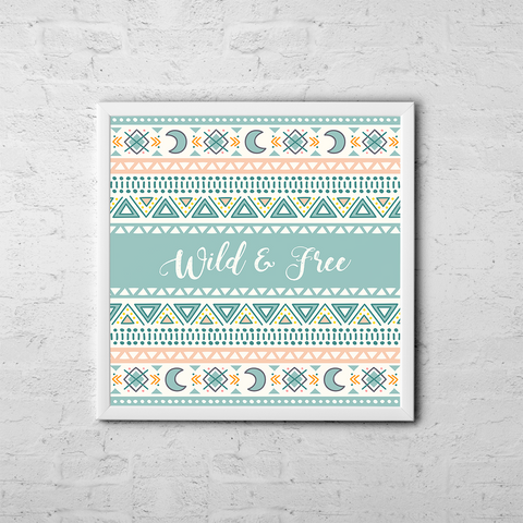 Wild And Free - Boho Chic Ethnic Nursery Art Poster Print
