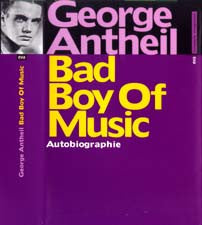 George Antheil: Bad Boy of Music (AUTOBIOGRAPHIE, GERMAN ED. HARDCOVER)