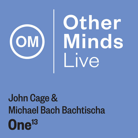 OM LIVE: John Cage & Michael Bach Bachtischa– One13