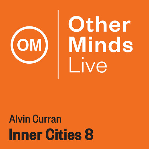 OM LIVE: Alvin Curran – Inner Cities 8
