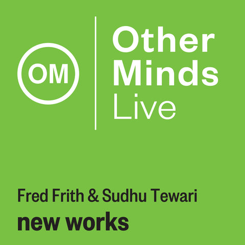 OM LIVE: Fred Frith & Sudhu Tewari – new works