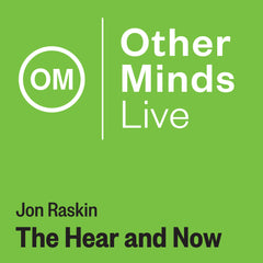 OM LIVE: John Raskin – The Here and Now