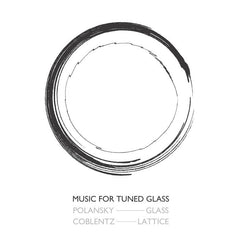 Larry Polansky & Hunter Coblentz: Music for Tuned Glasses
