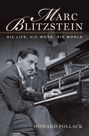 Marc Blitzstein: His Life, His Work, His World (Howard Pollack)