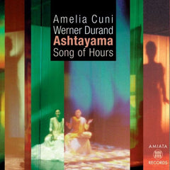 Amelia Cuni-Werner Durand: Ashtayama (Song of Hours)