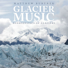 Matthew Burtner: Glacier Music