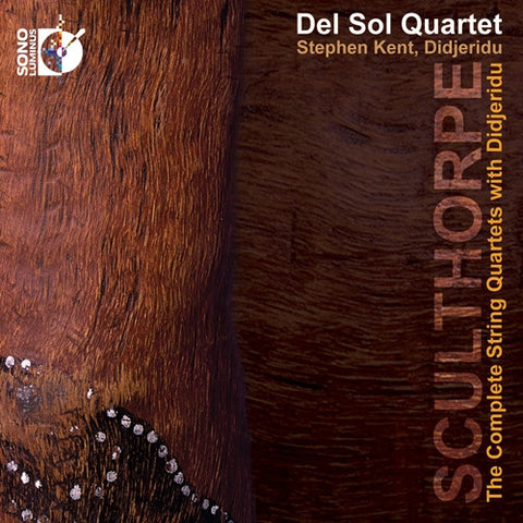 Del Sol Quartet with Stephen Kent - Peter Sculthorpe's Complete String Quartets with Digjeridu