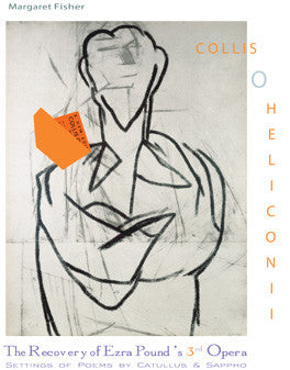 Collis O Heliconii: The Recovery of Ezra Pound's 3rd Opera (by Margaret Fisher)