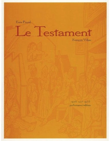 "Le Testament - ""Paroles de Villons"" (by Ezra Pound; 1926 and 1933 performance editions)"