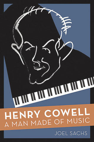 Joel Sachs: Henry Cowell–A Man Made of Music