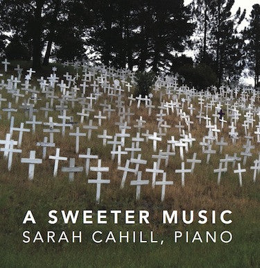 Sarah Cahill: A Sweeter Music [OM-1022-2]