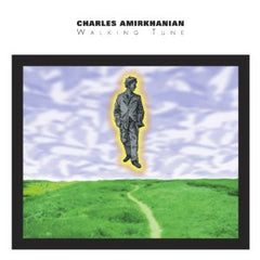 Charles Amirkhanian: Walking Tune