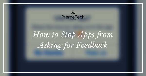How to Stop Apps from Asking for Feedback