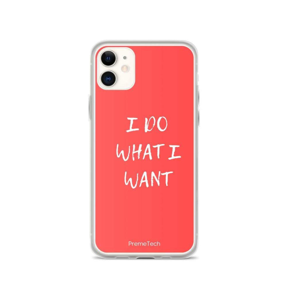PremeTech iPhone 11 Do What You Want iPhone Case