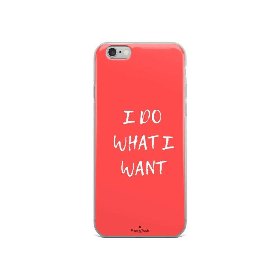 PremeTech iPhone 6/6s Do What You Want iPhone Case