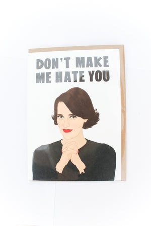Don`t Make Me Hate You Greeting Card