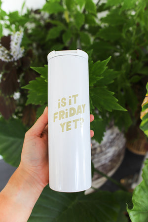 Is It Friday Yet White Steel Tumbler