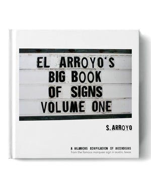 El Arroyo`s Big Book of Signs Volume One