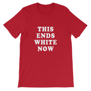 """This Ends White Now"" Short-Sleeve Unisex T-Shirt"
