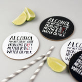 'Alcohol May Not Solve Your Problems' Coasters