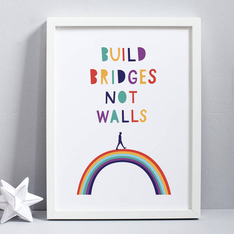 Build Bridges Not Walls Print