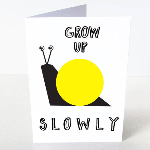 Grow Up Slowly Card