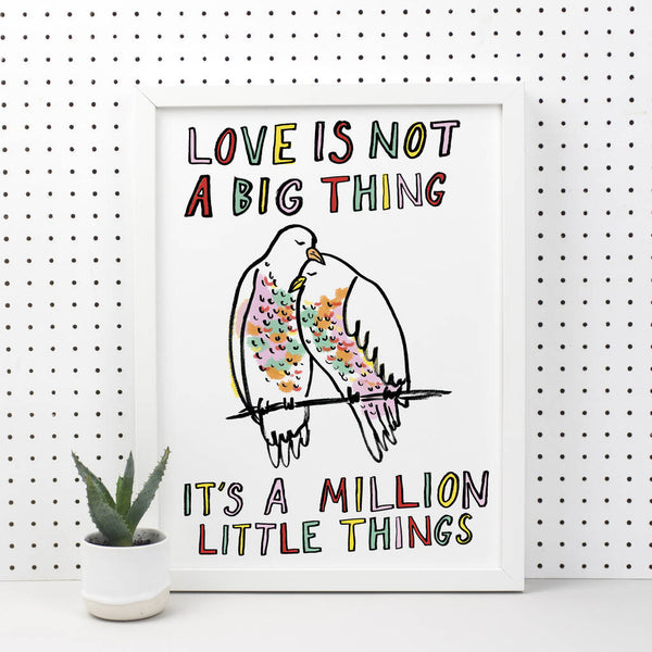Love Is Not A Big Thing Print