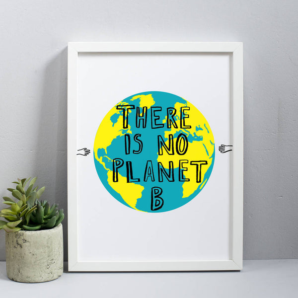There Is No Planet B Print