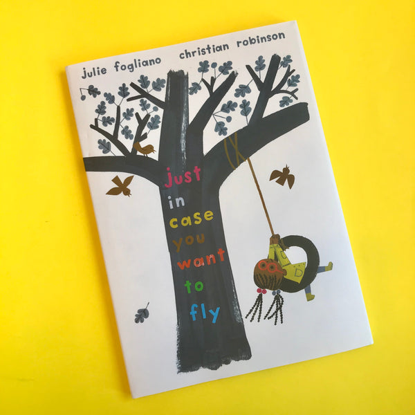 Just In Case You Want To Fly by Julie Fogliano & Christian Robinson