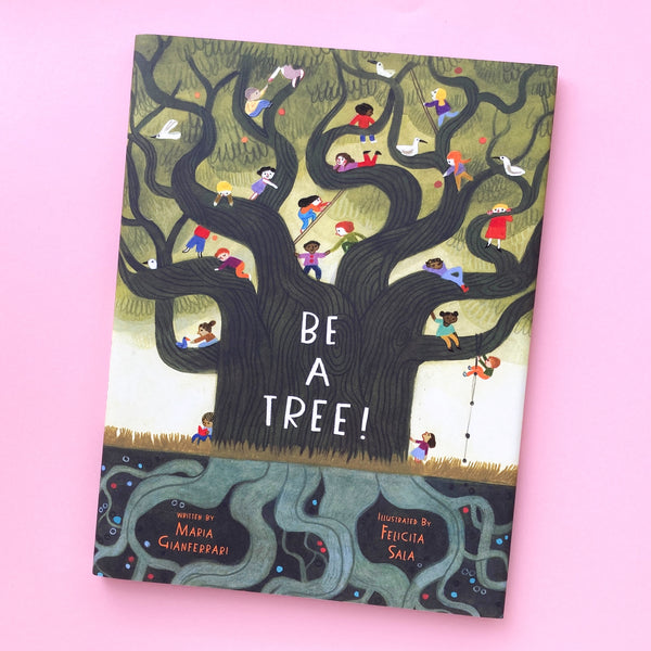 Be a Tree! by Maria Gianferrari and Illustrated by Felicita Sala