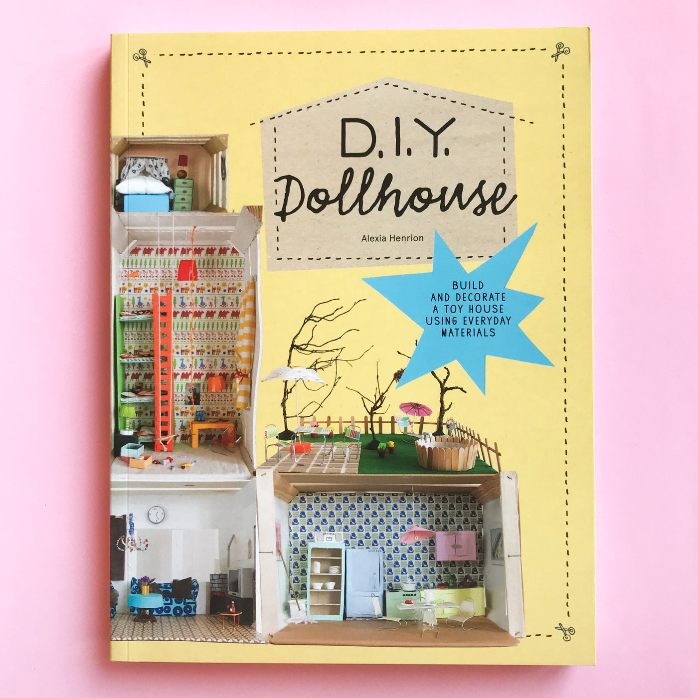 DIY Dollhouse: Build and Decorate a Toy House Using Everyday Materials by Alexia Henrion