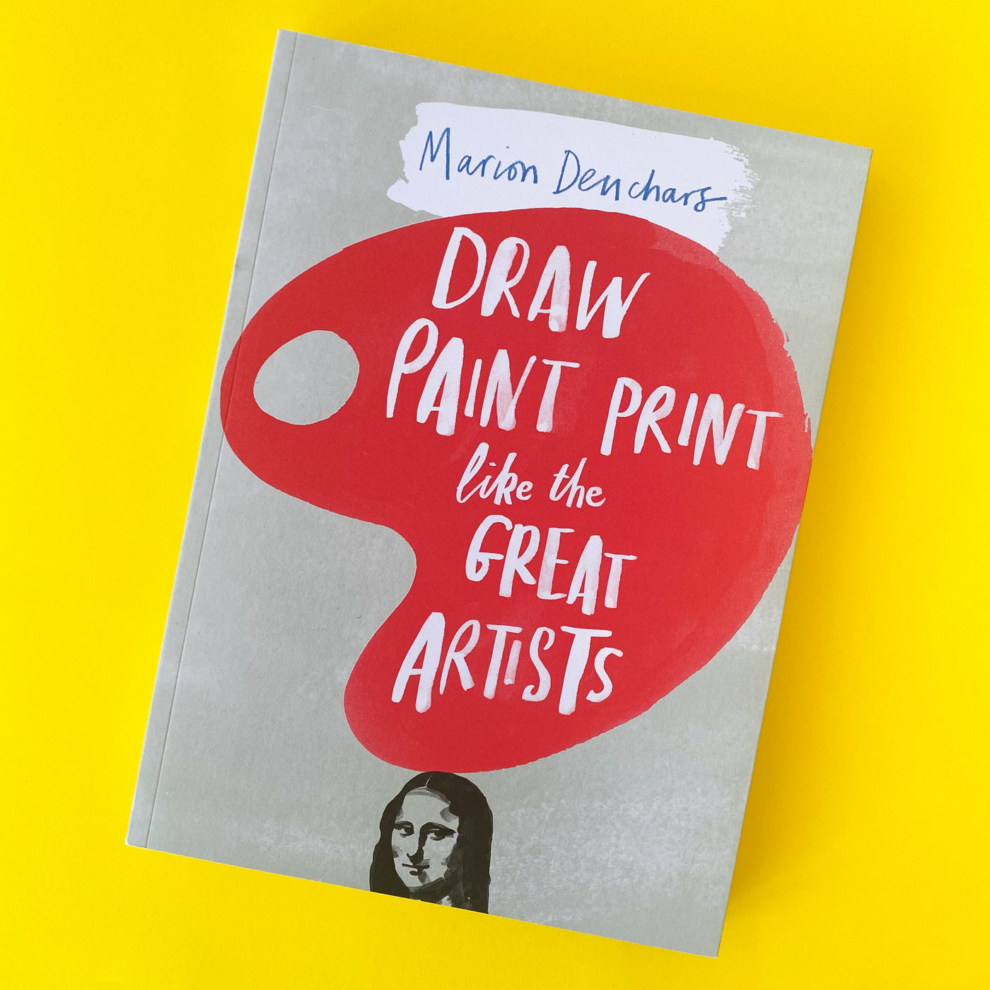 Draw, Paint and Print Like the Great Artists by Marion Deuchars