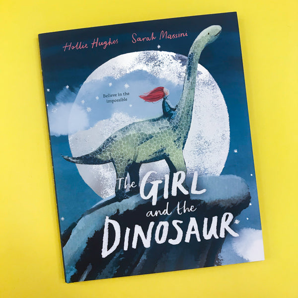 The Girl and The Dinosaur by Hollie Hughes and Sarah Massini