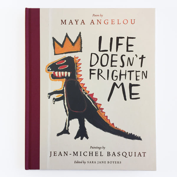 Life Doesn't Frighten Me by Maya Angelou | Paintings by Jean-Micheal Basquiat