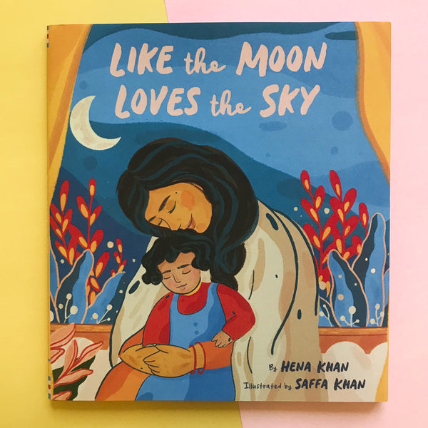 Like the Moon Loves the Sky Book by Hena Khan and Illustrated by Saffa Khan