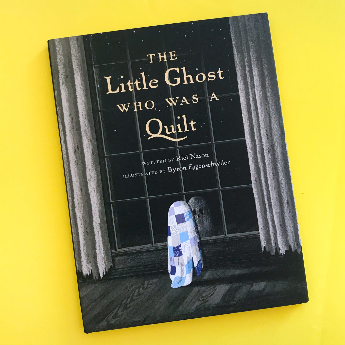 The Little Ghost Who Was A Quilt by Riel Nason and Bryon Eggenschwiler
