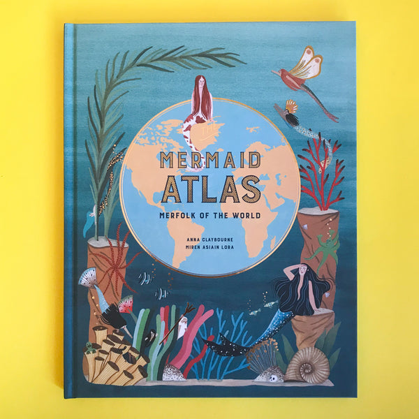 Mermaid Atlas by Anna Claybourne and Miren Asian Lora