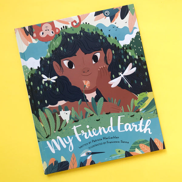 My Friend Earth by Patricia MacLachlan and Illustrated by Francesca Sanna