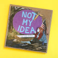 Not My Idea by Anastasia Higginbotham