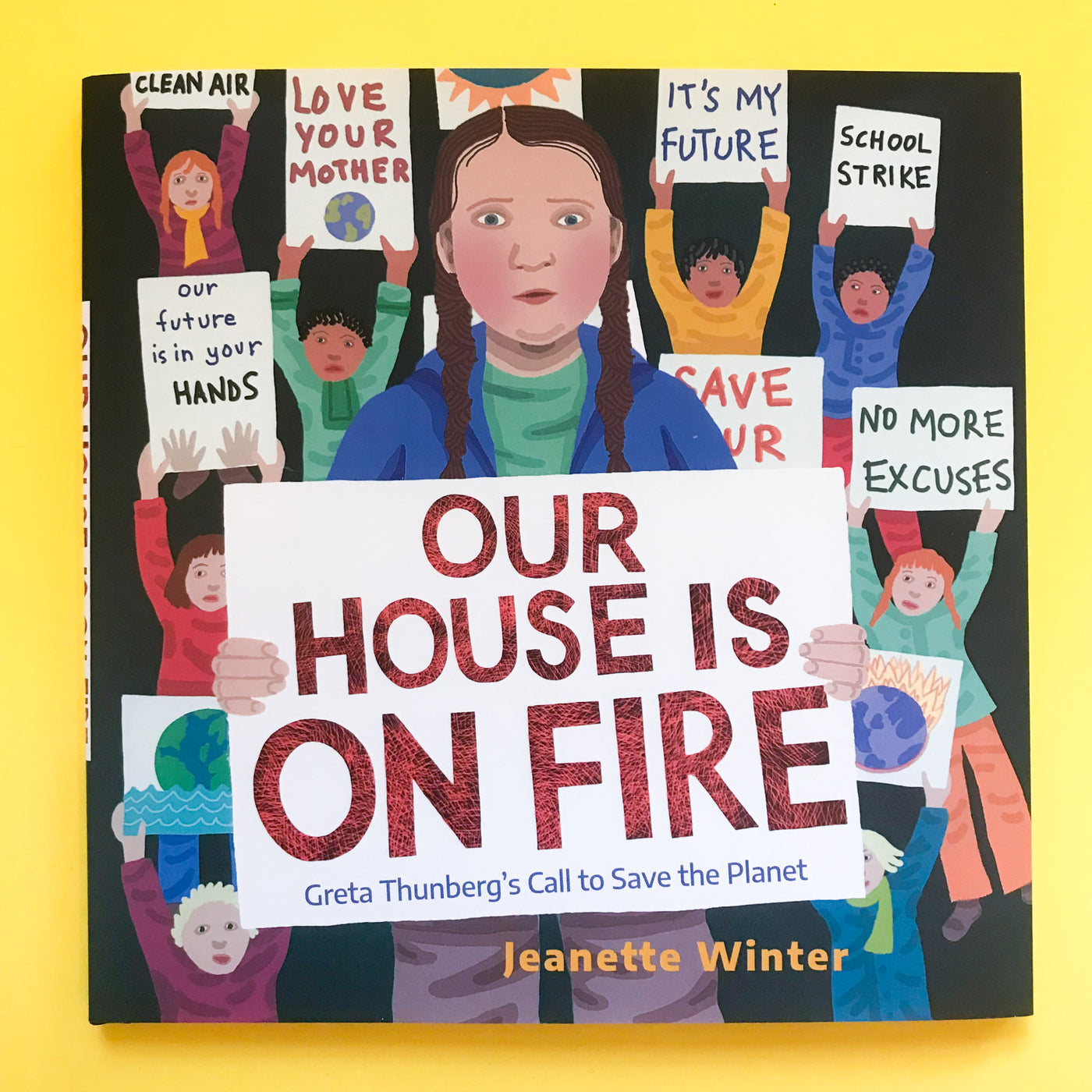 Our House is on Fire Greta Thunberg's Call to Save the Planet by Jeanette Winter