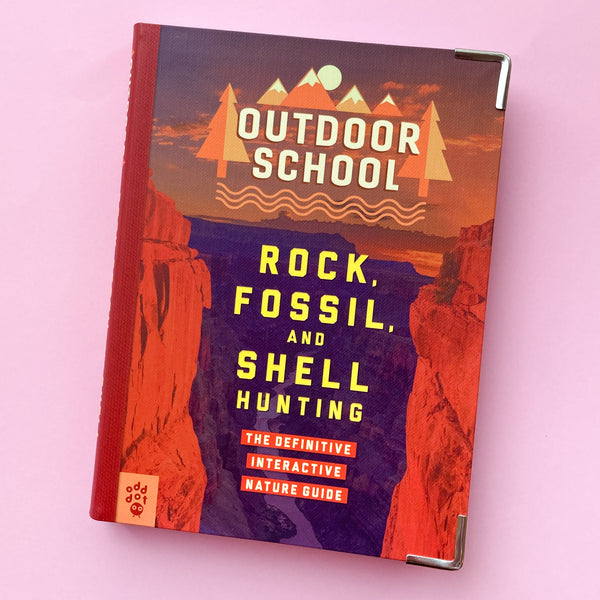 Outdoor School: Rock, Fossil, and Shell Hunting: The Definitive Interactive Nature Guide