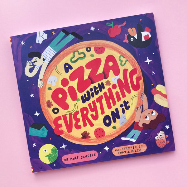 A Pizza with Everything on It By Kyle Scheele