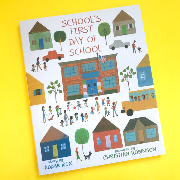 School's First Day of School by Adam Rex and Christian Robinson
