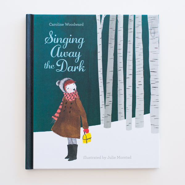 Singing Away the Dark by Caroline Woodward and Illustrated by Julie Morstad