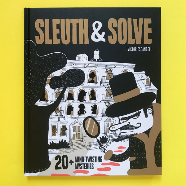 Sleuth & Solve: 20+ Mind-Twisting Mysteries by Ana Gallo and Victor Escandell
