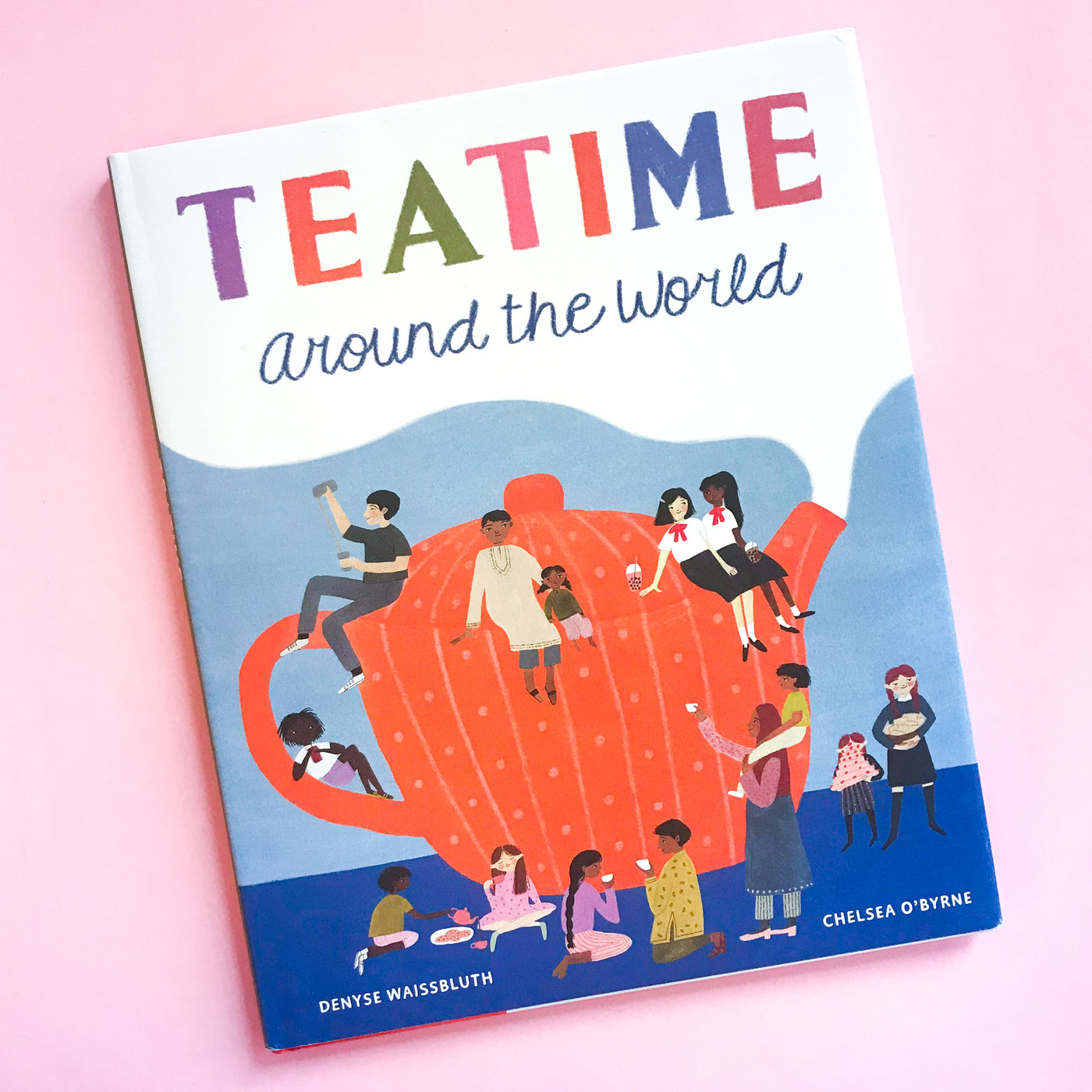 Teatime Around the World by Denyse Waissbluth and Chelsea O'Byrne