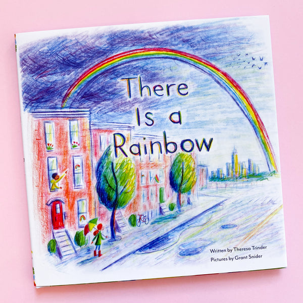 There is a Rainbow by Theresa Trinder and Illustrated by Grant Snider